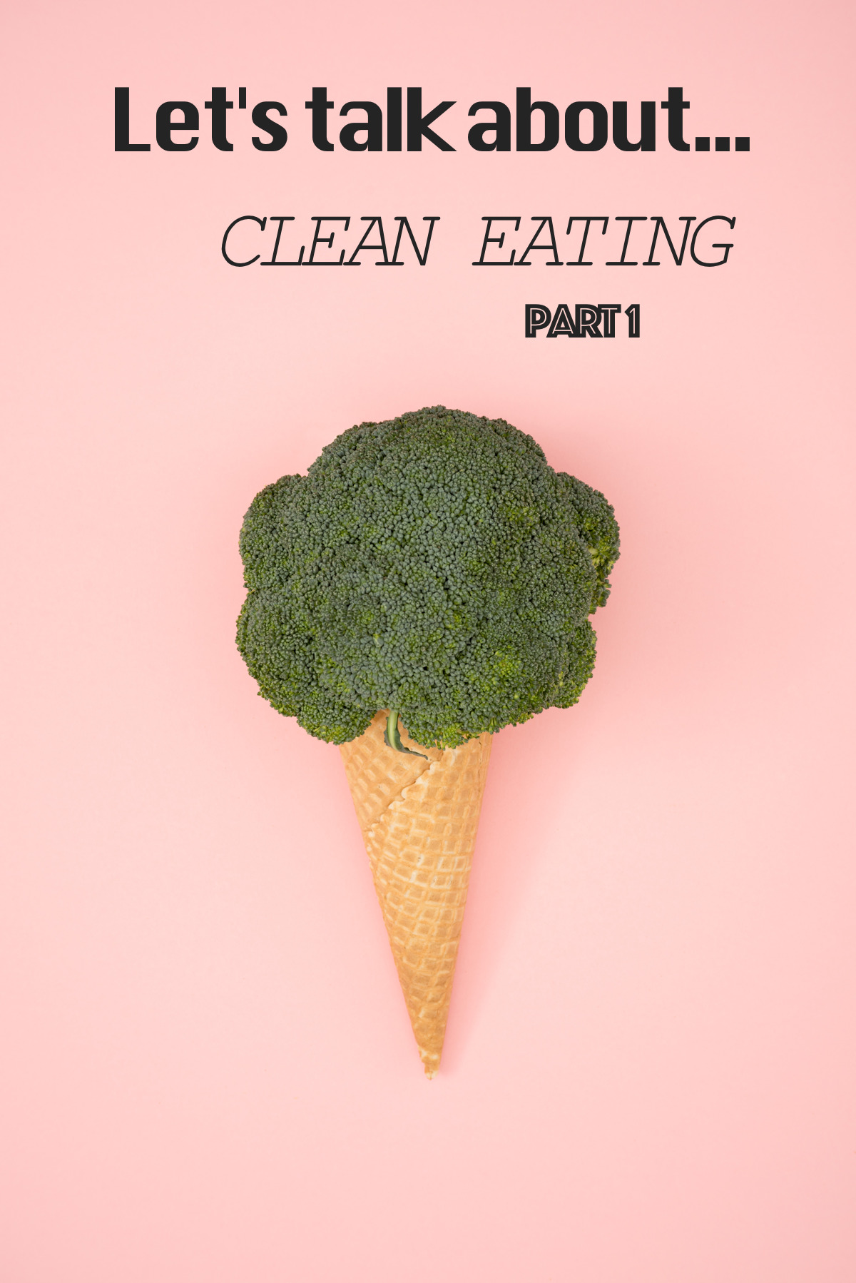 Let's talk about CLEAN EATING Part 1